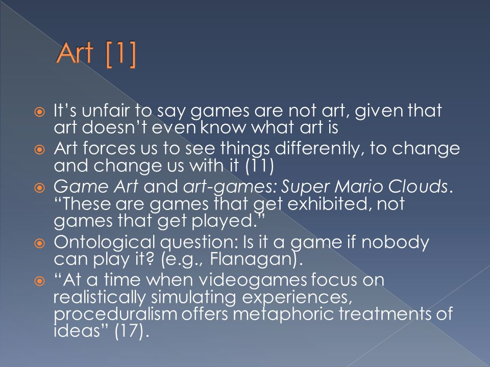 Art [1] It's unfair to say games are not art, given that art doesn't even know what art is.